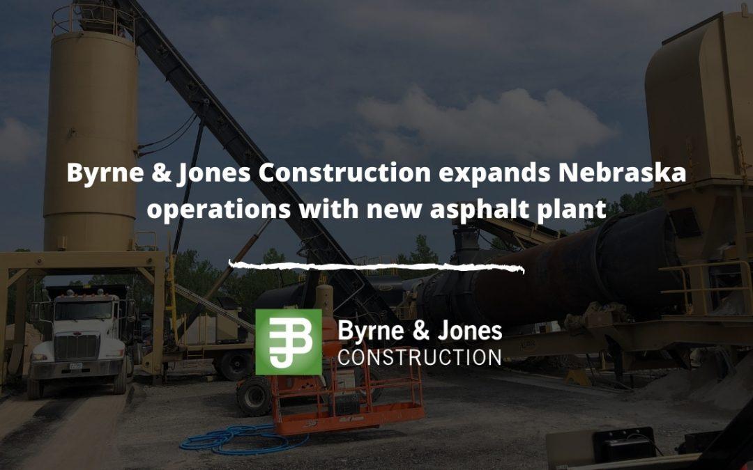 Byrne & Jones Construction expands Nebraska operations with new asphalt plant