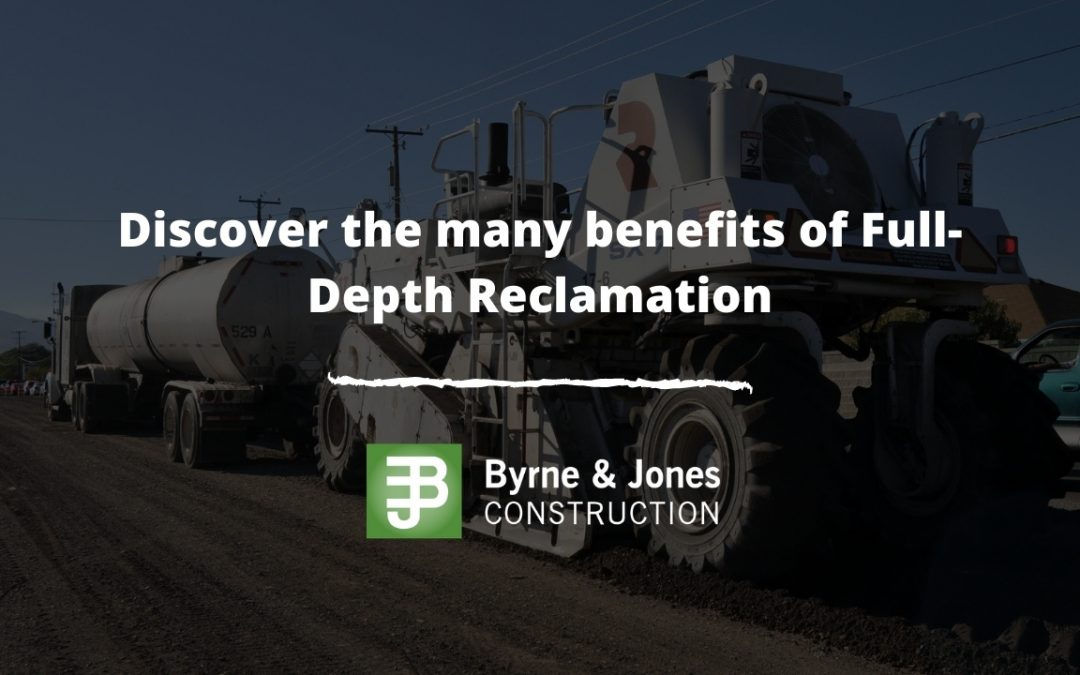 Discover the many benefits of Full-Depth Reclamation