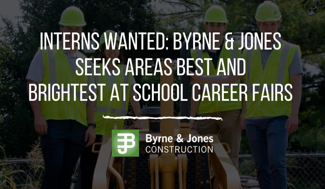 Interns wanted: Byrne & Jones seeks areas best and brightest at school Career Fairs