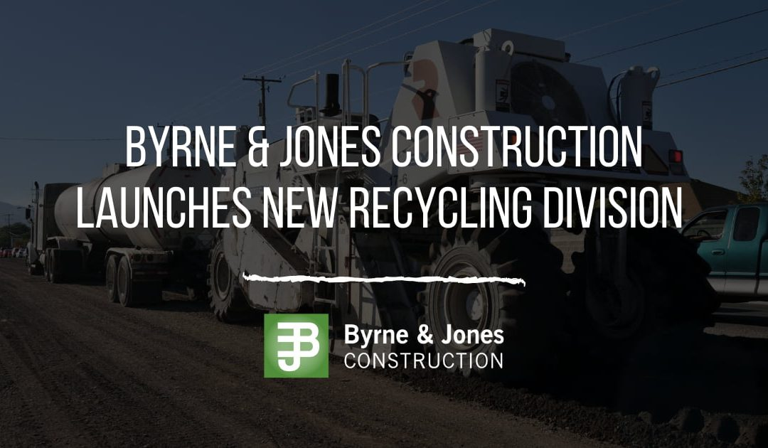 Byrne & Jones Construction Launches New Recycling Division